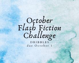 October Flash Fiction Challenge–Dribbles