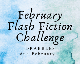 February Flash Fiction Challenge—Drabbles